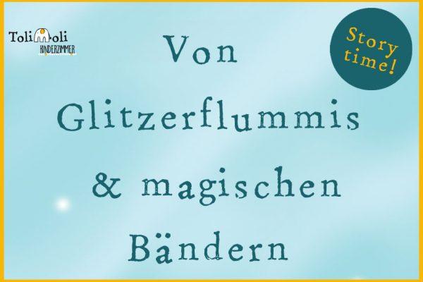Story time  *Von Glitzerflummis und magischen Bändern*